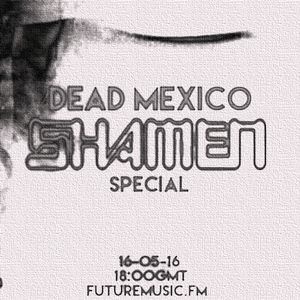"Shamen Special by ""Dead Mexico"" on FutureMusic Fm."