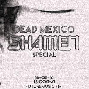 "Shamen Special by ""Dead Mexico"" on FutureMusic Fm."